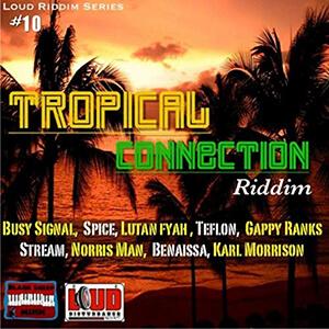 Loud Riddim Series #10: Tropical Connection