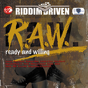 Riddim Driven: R.A.W. - Ready And Willing