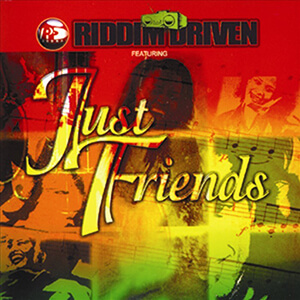 Riddim Driven: Just Friends