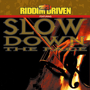 Riddim Driven: Slow Down The Pace