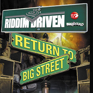 Riddim Driven: Return To Big Street